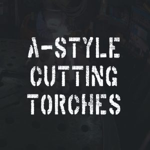 a-style-cutting-torches