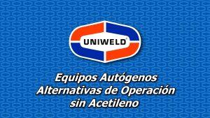 Equipos Autógenos – Alternativas de Operación sin Acetileno